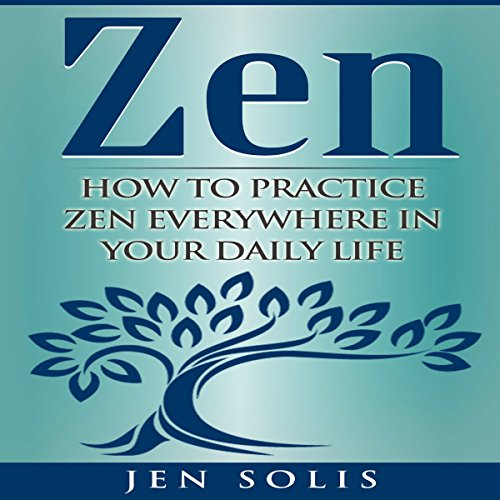 Zen: How to Practice Zen Everywhere in Your Daily Life audiobook cover art