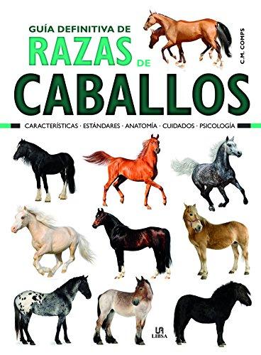 Guía Definitiva de Razas de Caballos: Características, Estándares, Anatomía, Cuidados y Psicología (Guías de Mascotas)