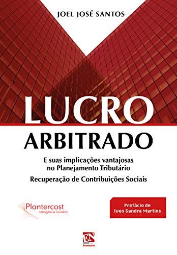 LUCRO ARBITRADO: E suas implicações vantajosas no Planejamento Tributário - Recuperação de Contribuições Sociais