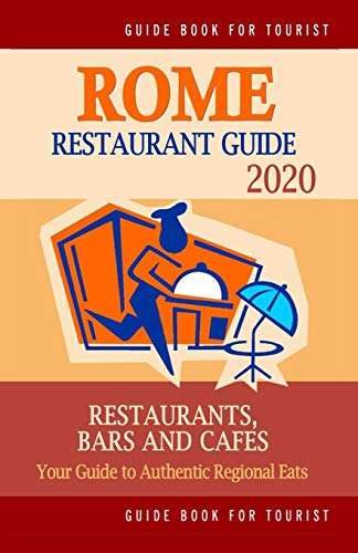 Rome Restaurant Guide 2020: Best Rated Restaurants in Rome - Top Restaurants, Special Places to Drink and Eat Good Food Around (Restaurant Guide 2020)