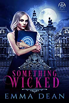 Something Wicked: A Why Choose Academy Series (University of Morgana: Academy of Enchantments and Witchcraft Book 1) by [Emma Dean]