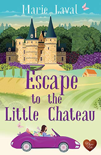 Escape to the Little Chateau: A gorgeous romance set in France with a few surprises! by [Marie Laval]