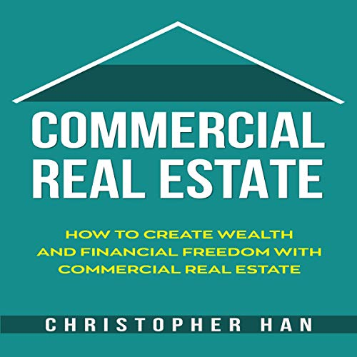Commercial Real Estate: How to Create Wealth and Financial Freedom with Commercial Real Estate cover art