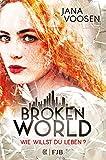 Broken World: Wie willst du leben? von Jana Voosen