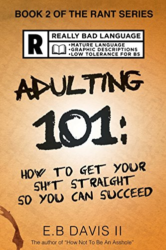 Adulting 101: How to get your sh*t straight so you can succeed (The Rant Series) (Volume 2)