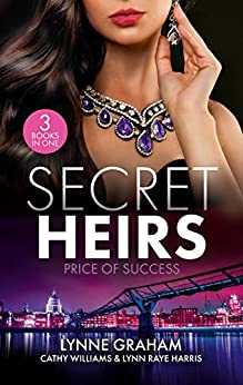 Secret Heirs: Price Of Success/The Secrets She Carried/The Secret Sinclair/The Change in Di Navarra's Plan by [Lynn Raye Harris, Lynne Graham, Cathy Williams]