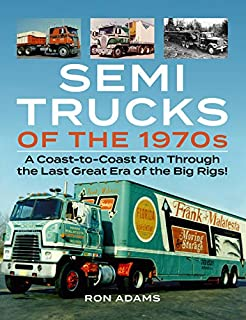 Semi Trucks of the 1970s: A Coast-to-Coast Run Through the Last Great Era of the Big Rigs!
