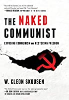 The Naked Communist: Exposing Communism and Restoring Freedom (Freedom in America)