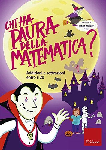 Chi ha paura della matematica? Ediz. a colori. Addizioni e sottrazioni entro il 20 (Vol. 1)