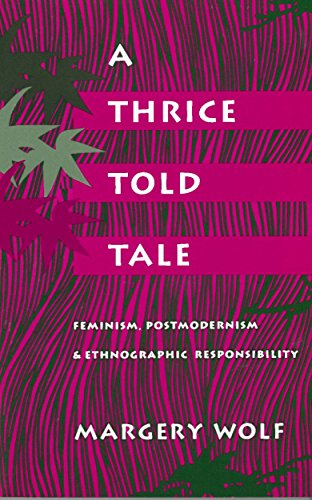 Wolf, M: A Thrice-Told Tale: Feminism, Postmodernism and Ethnographic Responsibility