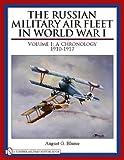 The Russian Military Air Fleet in World War I - Volume I: A Chronology, 1910-1917