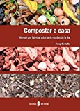 Compostar a casa: Manual per fabricar adob amb residus de la llar (El arte de vivir)