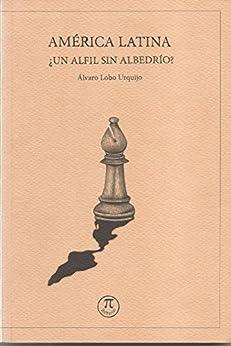 AMÉRICA LATINA. ¿Un alfil sin albedrío? (Spanish Edition) by [Álvaro Augusto Lobo Urquijo, Aileen Posada Calle, José Raúl Jaramillo Restrepo]