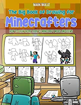 The Big Book of Drawing for Minecrafters  How to Draw More Than 75 Minecraft Mobs and Items