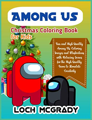 AMONG US CHRISTMAS COLORING BOOK FOR KIDS: Fun And High Quality Among Us Coloring Images And Illustrations With Relaxing Scenes For The High Quality Game To Stimulate Creativity