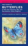 Field Guide to Butterflies of the San Francisco Bay and Sacramento Valley Regions (Volume 92) (California Natural History Guides)