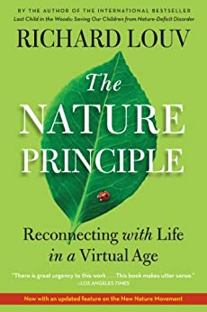 The Nature Principle: Reconnecting with Life in a Virtual Age by [Richard Louv]