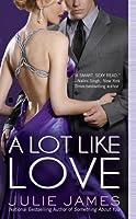 A Lot Like Love (Berkley Sensation) by Julie James(2011-03-01)
