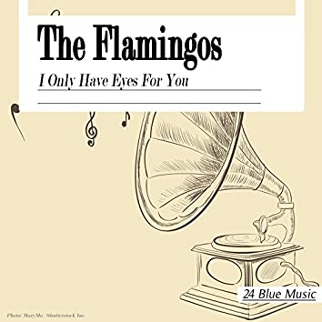 The Flamingos: I Only Have Eyes for You