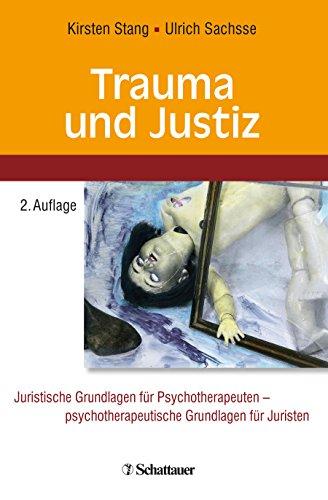 Trauma und Justiz: Juristische Grundlagen für Psychotherapeuten - psychotherapeutische Grundlagen für Juristen
