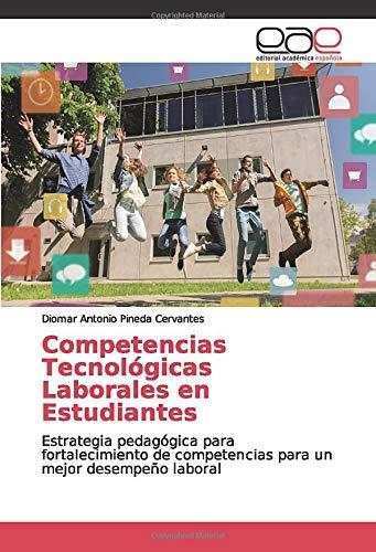Competencias Tecnológicas Laborales en Estudiantes: Estrategia pedagógica para fortalecimiento de competencias para un mejor desempeño laboral