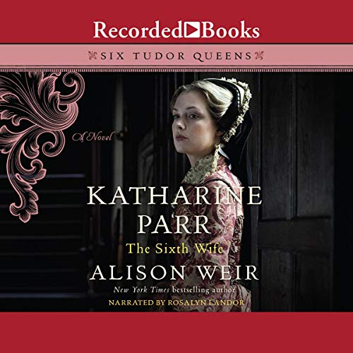 Katharine Parr, the Sixth Wife Audiobook By Alison Weir cover art