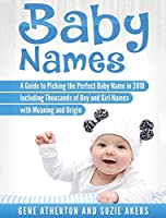 Baby Names: A Guide to Picking the Perfect Baby Name in 2018 Including Thousands of Boy and Girl Names with Meaning and Origin