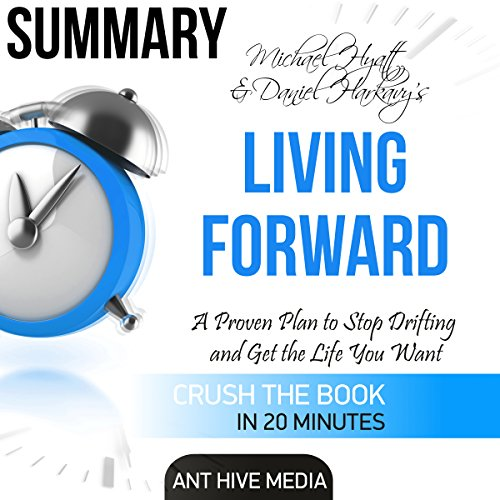 Summary: Michael Hyatt & Daniel Harkavy's Living Forward: A Proven Plan to Stop Drifting and Get the Life You Want audiobook cover art
