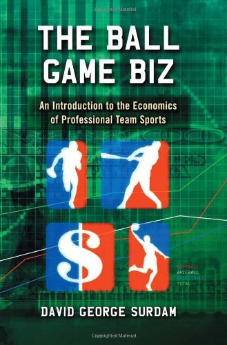 The Ball Game Biz: An Introduction to the Economics of Professional Team Sports (English Edition)