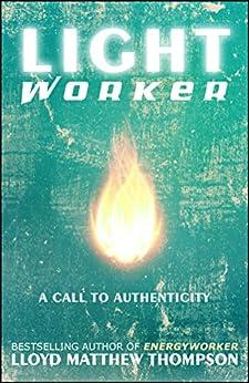 Lightworker: A Call to Authenticity by [Lloyd Matthew Thompson, Tamara Lynn Rectenwald]