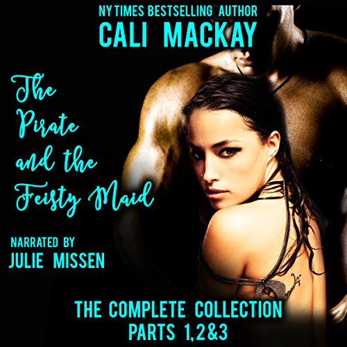 The Pirate and the Feisty Maid - The Complete Series: Parts 1, 2 & 3 (A Steamy Pirate Romance)  By  cover art