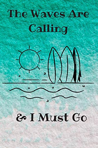 the waves are calling and i must go: surfing bodybording journal, perfect surf, waves lovers gift idea