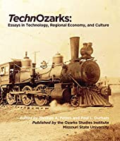 Technozarks: Essays in Technology, Regional Economy, and Culture