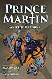 Prince Martin and the Dragons: A Classic Adventure Book About a Boy, a Knight, & the True Meaning of Loyalty (ages 7-10) (The Prince Martin Epic Series ... virtue - and turn boys into readers)