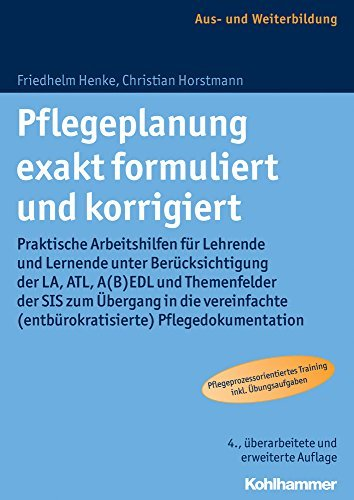 Pflegeplanung exakt formuliert und korrigiert: Praktische Arbeitshilfen für Lehrende und Lernende unter Berücksichtigung der LA, ATL, A(B)EDL und ... (entbürokratisierte) Pflegedokumentation by Friedhelm Henke (2016-05-11)