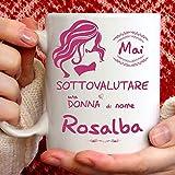 Tazza Rosalba divertente. Adatta per colazione, the, tisana, caffè, cappuccino. Gadget tazza personalizzata: Mai sottovalutare una donna di nomeRosalba. Anche come idea regalo originale e simpatica