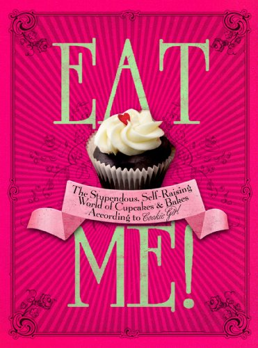 Eat Me!: The Stupendous, Self-Raising World of Cupcakes and Bakes According to Cookie Girl (English Edition)