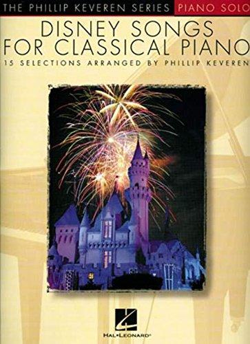 Disney Songs -For Classical Piano-: Noten, Sammelband für Klavier: Arr. Phillip Keveren the Phillip Keveren Series Piano Solo