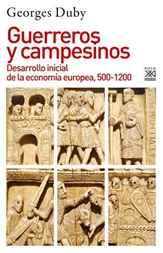 Guerreros y Campesinos: Desarrollo inicial de la economía europea, 500-1200: 8 (Historia)