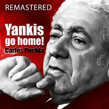 Yankis Go Home (Remastered)