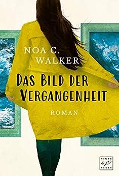 Das Bild der Vergangenheit (Die Wieland Familie) (German Edition) por [Noa C. Walker]