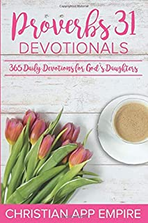 Proverbs 31 Devotionals: 365 Daily Devotions For God's Daughters
