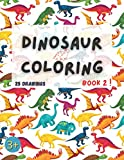 Dinosaur coloring book 2 !: 25 new dinosaurs and prehistoric animals paleofauna coloring pages for kids ages 3-6 with name and few facts about the animal to color !