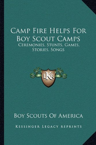 Camp Fire Helps For Boy Scout Camps: Ceremonies, Stunts, Games, Stories, Songs
