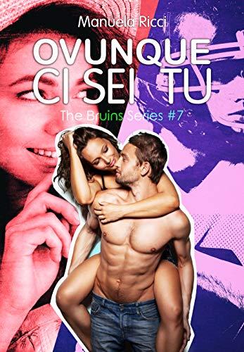 Ovunque Ci Sei Tu #7: Romance Sport Young Adult (The Bruins Series)