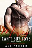 Money Can't Buy Love #3: A Billionaire Bad Boy Romance