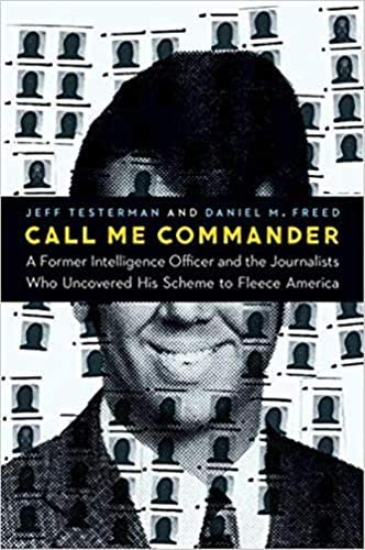 Call Me Commander A Former Intelligence Officer and the Journalists Who Uncovered His Scheme product image