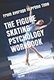 The Figure Skating Psychology Workbook: How to Use Advanced Sports Psychology to Succeed in the Ice Rink - Danny Uribe  MASEP