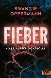 Fieber! Alles. Außer. Kontrolle.: Roman (German Edition)