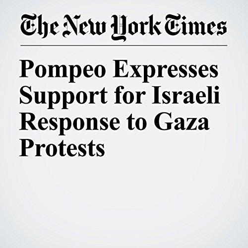 Pompeo Expresses Support for Israeli Response to Gaza Protests copertina